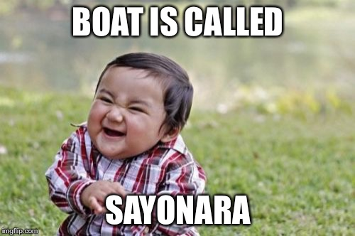 Evil Toddler Meme | BOAT IS CALLED SAYONARA | image tagged in memes,evil toddler | made w/ Imgflip meme maker