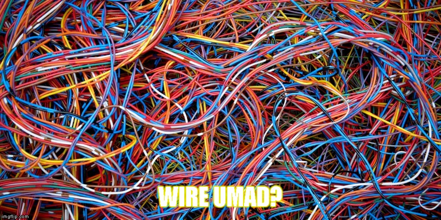 Cables | WIRE UMAD? | image tagged in memes,wire umad,cables,wire,umad | made w/ Imgflip meme maker