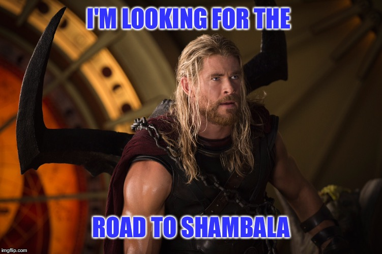 I'M LOOKING FOR THE ROAD TO SHAMBALA | made w/ Imgflip meme maker