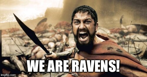Sparta Leonidas Meme | WE ARE RAVENS! | image tagged in memes,sparta leonidas | made w/ Imgflip meme maker