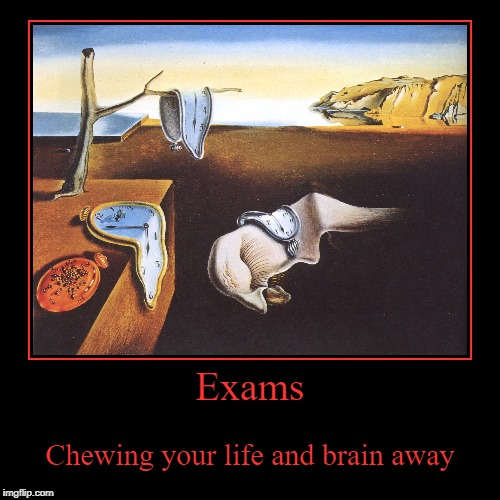 And they also gulp up all of your time! | Exams | Chewing your life and brain away | image tagged in funny,demotivationals,exams,life,time | made w/ Imgflip demotivational maker