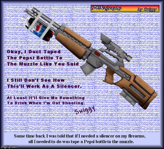 True story from my days on Usenet. Gun lovers may like this | OKAY, I DUCT TAPED THE PEPSI BOTTLE TO THE MUZZLE LIKE YOU SAID. I STILL DON'T SEE HOW THIS'LL WORK AS A SILENCER. SOME TIME BACK I WAS TOLD | image tagged in guns,silencers,pepsi,usenet,punography | made w/ Imgflip meme maker