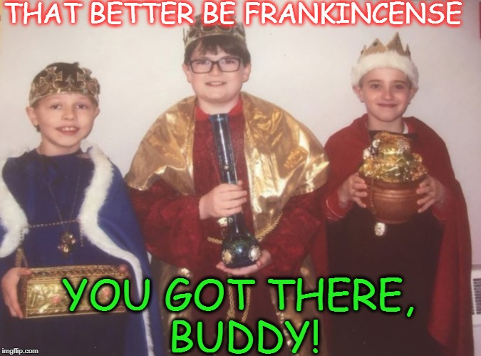 3 wiseguys  myrrhly acapulco gold | THAT BETTER BE FRANKINCENSE YOU GOT THERE, BUDDY! | image tagged in wise man,nativity,420,bong,memes,funny | made w/ Imgflip meme maker