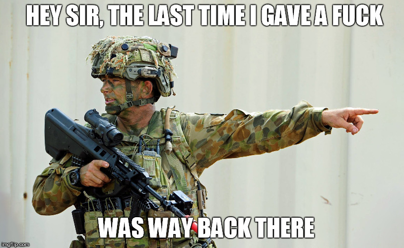 Australian Army Soldier gave a fuck way back there | HEY SIR, THE LAST TIME I GAVE A F**K WAS WAY BACK THERE | image tagged in australian army soldier pointing giving a fuck,army,soldier,australia,aussie,give a fuck | made w/ Imgflip meme maker