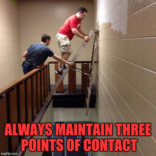 ALWAYS MAINTAIN THREE POINTS OF CONTACT | made w/ Imgflip meme maker