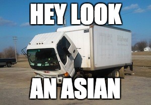 Okay truck sees asians  | HEY LOOK AN ASIAN | image tagged in memes,okay truck,asian stereotypes,stereotype | made w/ Imgflip meme maker