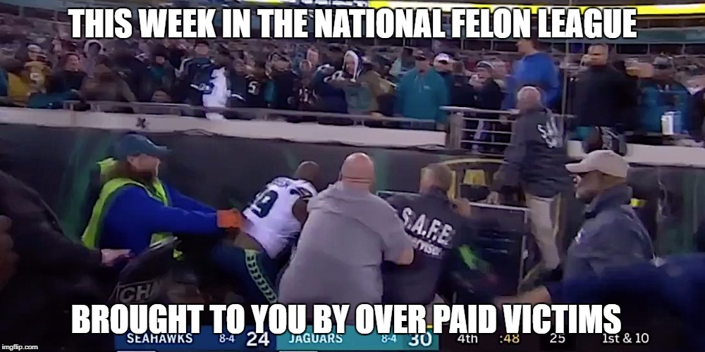 TAKE A KNEE,TO THE KNEE  | THIS WEEK IN THE NATIONAL FELON LEAGUE BROUGHT TO YOU BY OVER PAID VICTIMS | image tagged in nfl logic,nfl memes | made w/ Imgflip meme maker