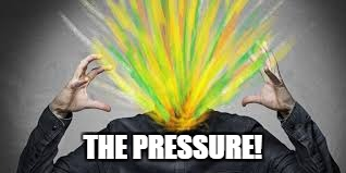 THE PRESSURE! | made w/ Imgflip meme maker