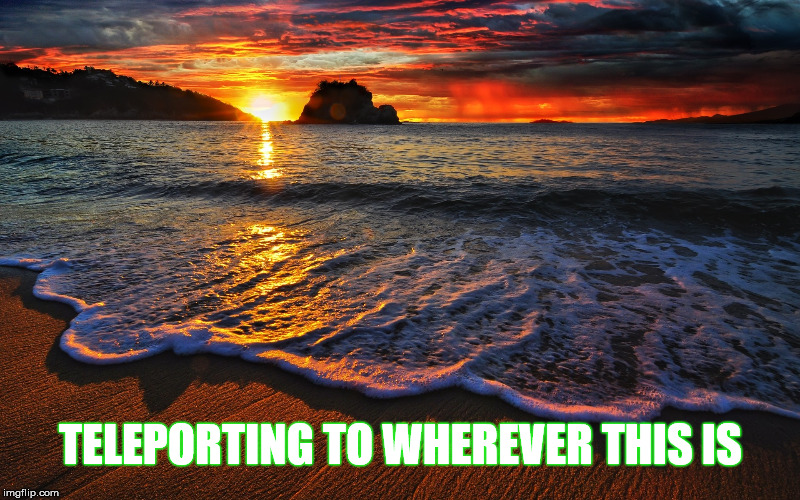 TELEPORTING TO WHEREVER THIS IS | made w/ Imgflip meme maker
