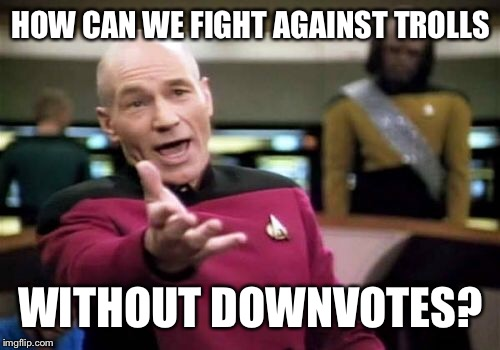 Down with downvote anonymity week- a SilicaSandwhich event | HOW CAN WE FIGHT AGAINST TROLLS WITHOUT DOWNVOTES? | image tagged in memes,picard wtf | made w/ Imgflip meme maker