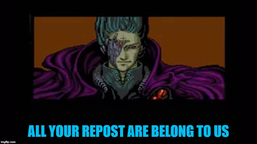 ALL YOUR REPOST ARE BELONG TO US | made w/ Imgflip meme maker
