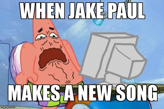 Patrick Star Internet Disgust | WHEN JAKE PAUL MAKES A NEW SONG | image tagged in patrick star internet disgust,meme,jake paul,ricegum,england is my city,youtube | made w/ Imgflip meme maker