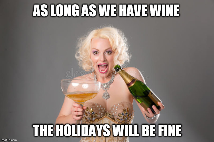 AS LONG AS WE HAVE WINE THE HOLIDAYS WILL BE FINE | made w/ Imgflip meme maker