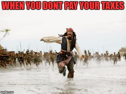 Jack Sparrow Being Chased Meme | WHEN YOU DONT PAY YOUR TAXES | image tagged in memes,jack sparrow being chased | made w/ Imgflip meme maker