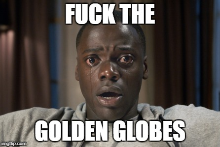 Golden Globes can kiss my ass theydissed the director of the Year | F**K THE GOLDEN GLOBES | image tagged in golden globes,epic fail | made w/ Imgflip meme maker