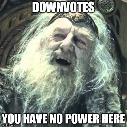 DOWNVOTES YOU HAVE NO POWER HERE | made w/ Imgflip meme maker