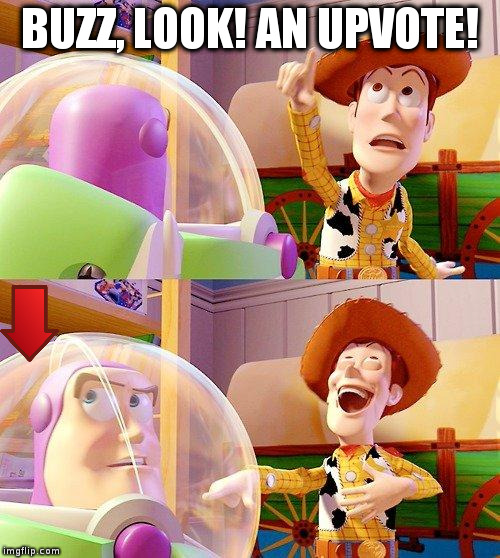 Buzz Look an Alien! | BUZZ, LOOK! AN UPVOTE! | image tagged in buzz look an alien,downvote,upvote,no upvote,down with downvotes weekend | made w/ Imgflip meme maker