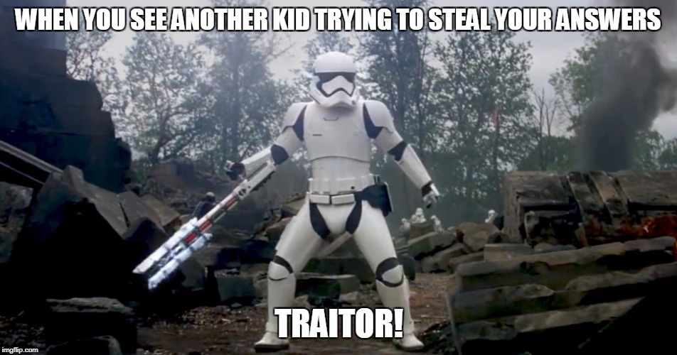 WHEN YOU SEE ANOTHER KID TRYING TO STEAL YOUR ANSWERS TRAITOR! | image tagged in traitor,star wars,stormtrooper,memes,school | made w/ Imgflip meme maker