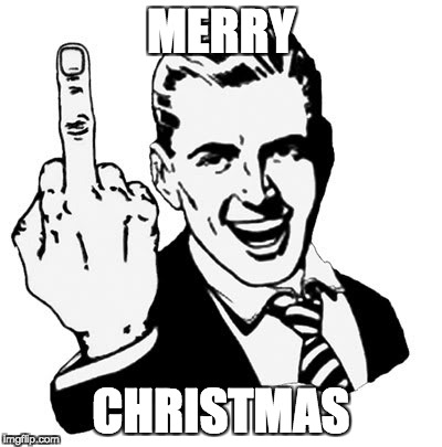 1950s Middle Finger Meme | MERRY CHRISTMAS | image tagged in memes,1950s middle finger | made w/ Imgflip meme maker