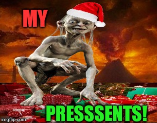Lord of the Things |  MY; PRESSSENTS! | image tagged in gollum lord of the rings,mordor,christmas presents,my precious,lotr | made w/ Imgflip meme maker