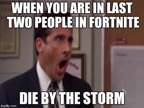 No, God! No God Please No! |  WHEN YOU ARE IN LAST TWO PEOPLE IN FORTNITE; DIE BY THE STORM | image tagged in memes,meme,fortnite,ps4,no god! no god please no! | made w/ Imgflip meme maker