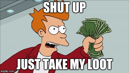 when getting robbed in unturned | SHUT UP JUST TAKE MY LOOT | image tagged in memes,shut up and take my money fry | made w/ Imgflip meme maker