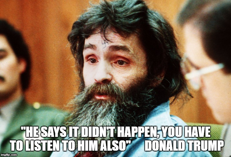 """HE SAYS IT DIDN'T HAPPEN, YOU HAVE TO LISTEN TO HIM ALSO""      DONALD TRUMP 