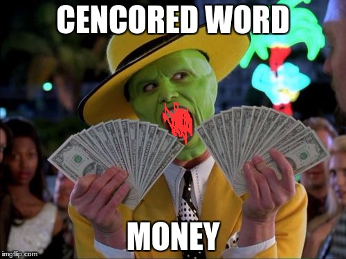 Money Money Meme | CENCORED WORD MONEY | image tagged in memes,money money | made w/ Imgflip meme maker