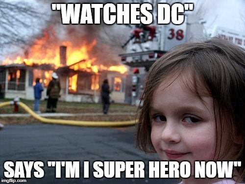 "Disaster Girl Meme | ""WATCHES DC"" SAYS ""I'M I SUPER HERO NOW"" 