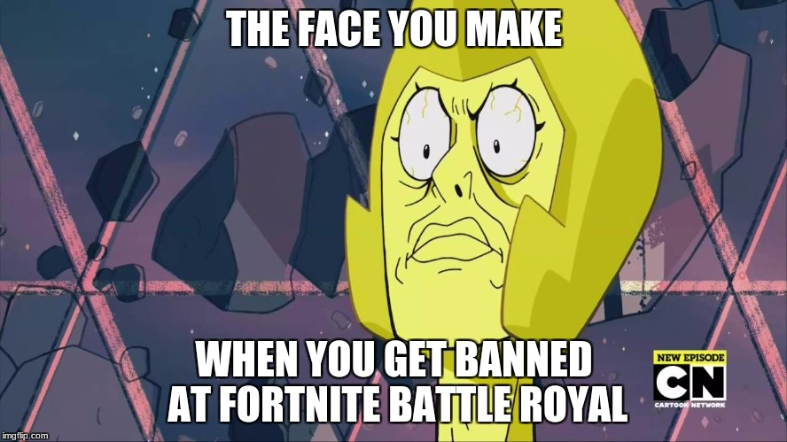Humiliation of Fortnite  | THE FACE YOU MAKE WHEN YOU GET BANNED AT FORTNITE BATTLE ROYAL | image tagged in yellow face,anime | made w/ Imgflip meme maker
