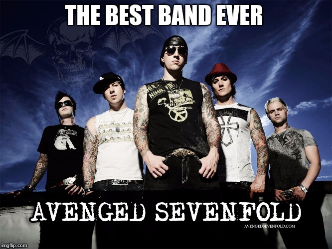 THE BEST BAND EVER | image tagged in avenged sevenfold forever,true | made w/ Imgflip meme maker