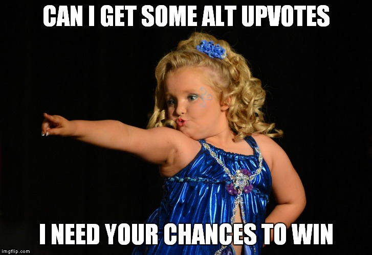 CAN I GET SOME ALT UPVOTES I NEED YOUR CHANCES TO WIN | made w/ Imgflip meme maker