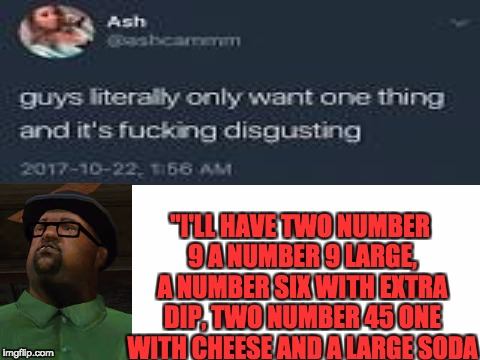 """I'LL HAVE TWO NUMBER 9 A NUMBER 9 LARGE, A NUMBER SIX WITH EXTRA DIP, TWO NUMBER 45 ONE WITH CHEESE AND A LARGE SODA 