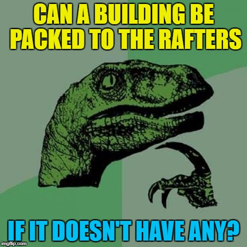 """Packed to the ceiling"" doesn't have the same ring to it... 