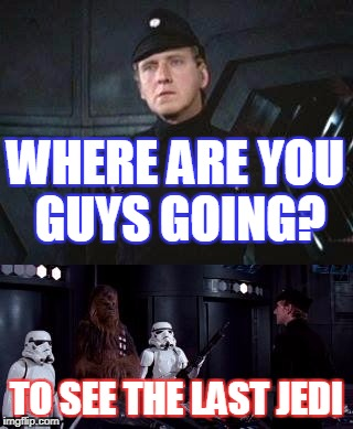 Star Wars Where are you taking this | WHERE ARE YOU GUYS GOING? TO SEE THE LAST JEDI | image tagged in star wars where are you taking this | made w/ Imgflip meme maker