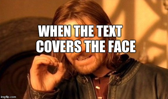 One Does Not Simply Meme | WHEN THE TEXT COVERS THE FACE | image tagged in memes,one does not simply | made w/ Imgflip meme maker