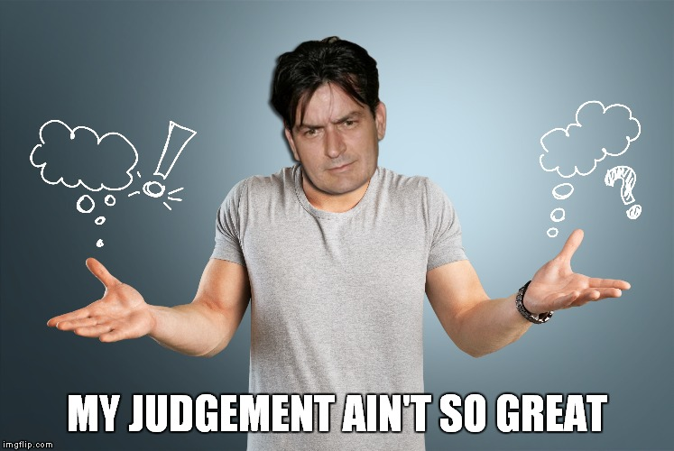 MY JUDGEMENT AIN'T SO GREAT | made w/ Imgflip meme maker