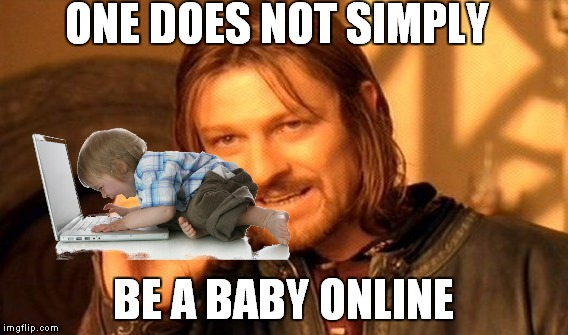 One Does Not Simply Meme | ONE DOES NOT SIMPLY BE A BABY ONLINE | image tagged in memes,one does not simply | made w/ Imgflip meme maker