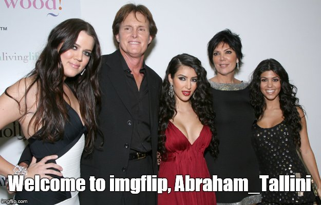 Jenner Christmas | Welcome to imgflip, Abraham_Tallini | image tagged in jenner christmas | made w/ Imgflip meme maker