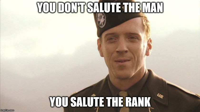 YOU DON'T SALUTE THE MAN YOU SALUTE THE RANK | image tagged in lt winters | made w/ Imgflip meme maker