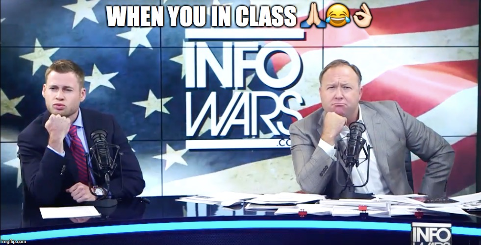 When you in class  | WHEN YOU IN CLASS  | image tagged in infowars | made w/ Imgflip meme maker