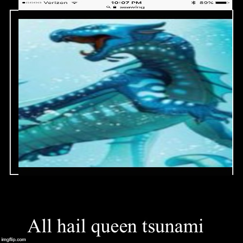 All hail queen tsunami | | image tagged in funny,demotivationals | made w/ Imgflip demotivational maker