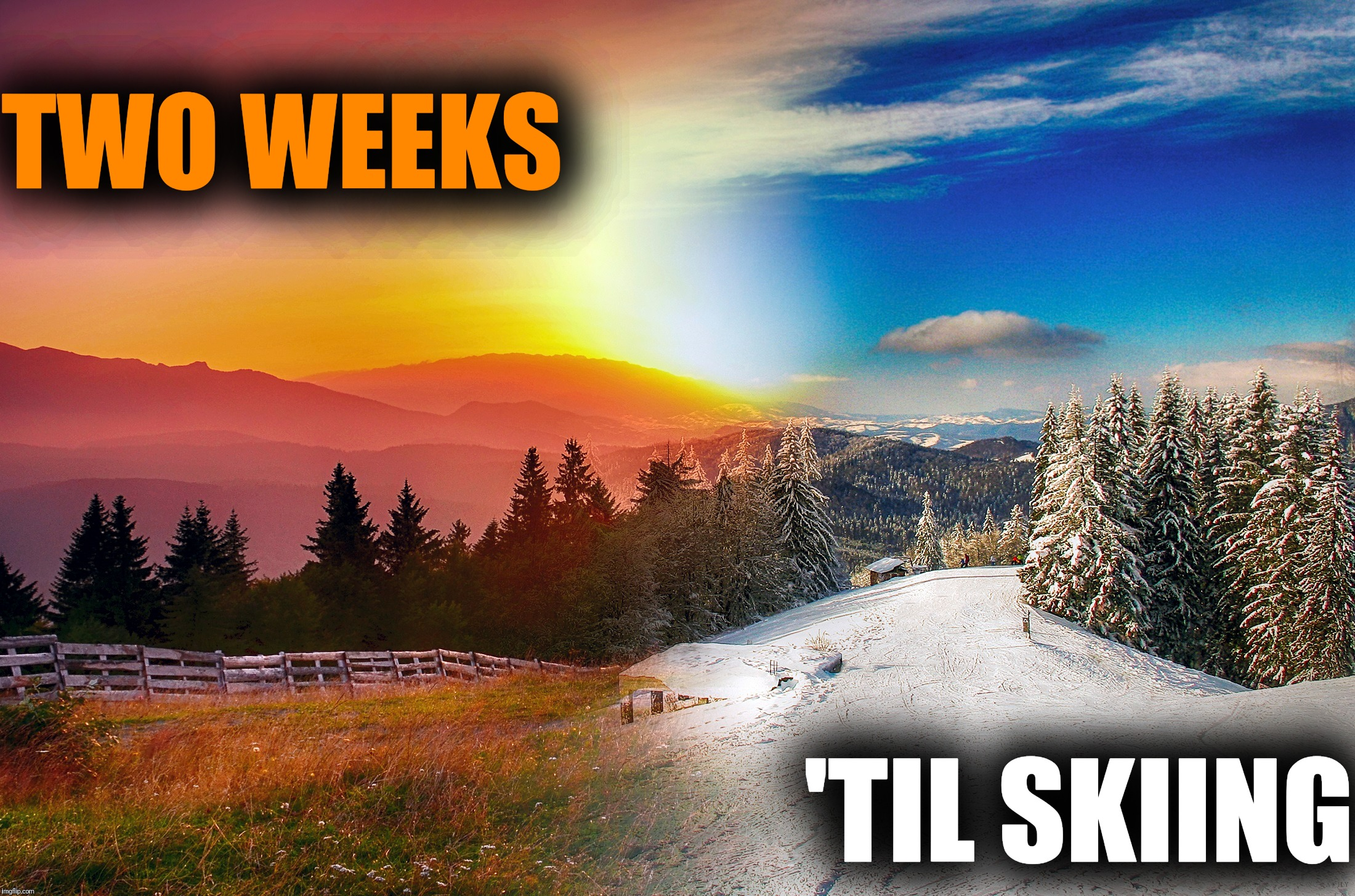 TWO WEEKS 'TIL SKIING | made w/ Imgflip meme maker