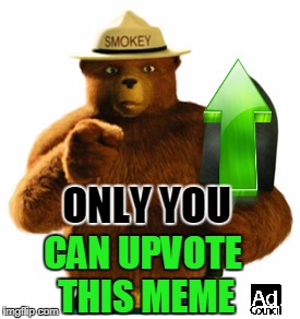Smokey The Bear | ONLY YOU CAN UPVOTE THIS MEME | image tagged in smokey the bear,funny meme,upvote week,public service announcement | made w/ Imgflip meme maker