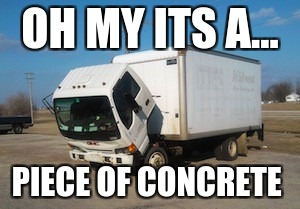 Okay Truck Meme | OH MY ITS A... PIECE OF CONCRETE | image tagged in memes,okay truck | made w/ Imgflip meme maker