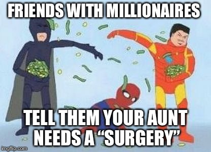 "Pathetic Spidey | FRIENDS WITH MILLIONAIRES TELL THEM YOUR AUNT NEEDS A ""SURGERY"" 