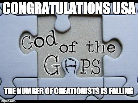 Well Done USA | CONGRATULATIONS USA THE NUMBER OF CREATIONISTS IS FALLING | image tagged in memes,creationism,usa,make america great again | made w/ Imgflip meme maker