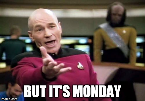 Picard Wtf Meme | BUT IT'S MONDAY | image tagged in memes,picard wtf | made w/ Imgflip meme maker
