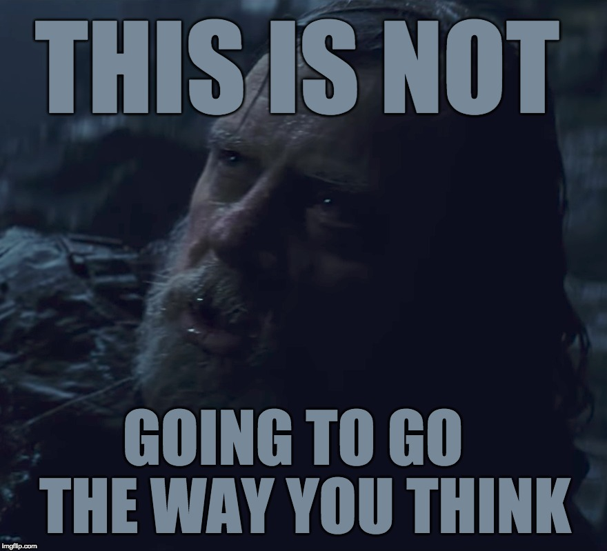 this is not going to go the way you think | THIS IS NOT GOING TO GO  THE WAY YOU THINK | image tagged in this is not going to go the way you think,luke skywalker,the last jedi,unh unh,no siree bob | made w/ Imgflip meme maker