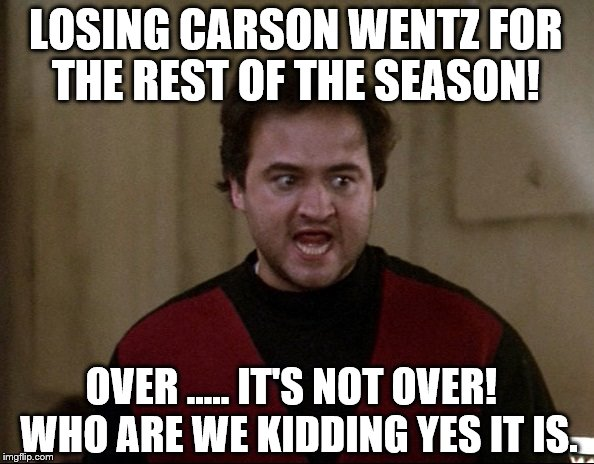 John Belushi - Animal House | LOSING CARSON WENTZ FOR THE REST OF THE SEASON! OVER ..... IT'S NOT OVER!  WHO ARE WE KIDDING YES IT IS. | image tagged in john belushi - animal house | made w/ Imgflip meme maker